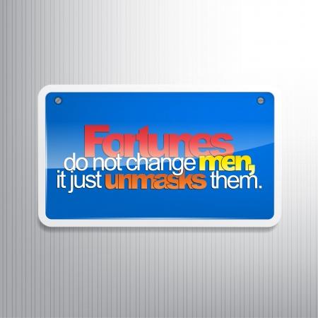 unmask: Fortunes do not change men, it just unmasks them. Motivational sign.