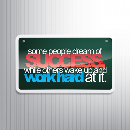 differential: Some people dream of success, while others wake up and work hard at it. Motivational sign.