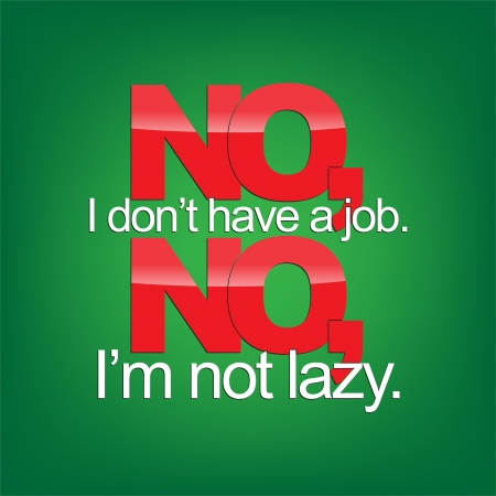 im: No, I dont have a job. No, Im not lazy. Sarcastic background.