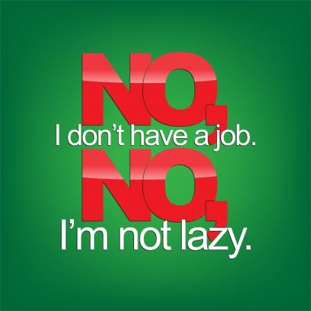 sarcastic: No, I dont have a job. No, Im not lazy. Sarcastic background.