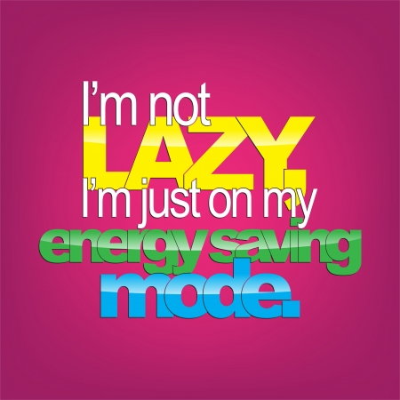 environmental policy: Im not lazy, Im just on my energy saving mode. Sarcastic backgrpound.