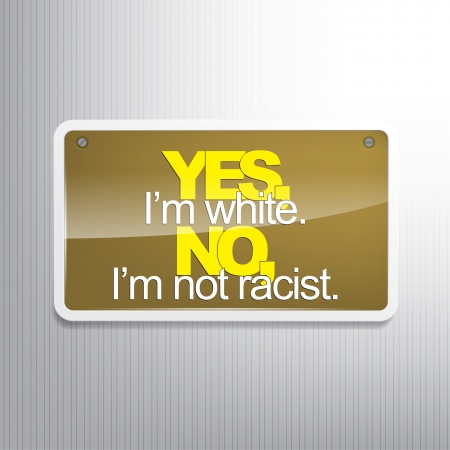 bigotry: Yes Im white. No, Im not racist. Sarcastic background.