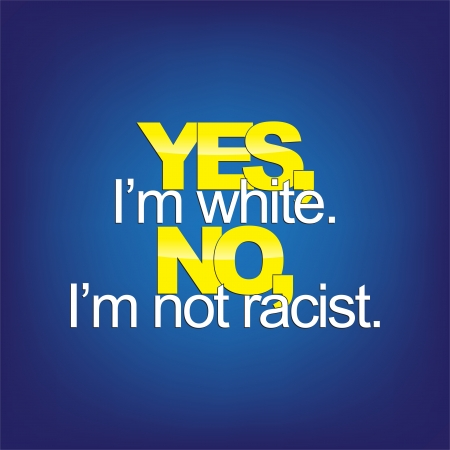 sarc�stico: S� soy blanco. No, yo no soy racista. Fondo sarc�stico.