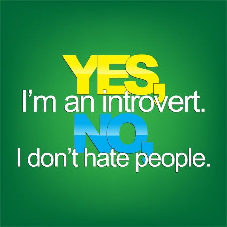 extrovert: Yes, Im an introvert. No, I dont hate people. Sarcastic background. Illustration