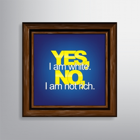 sarcastic: Yes, I am white. No, I am not rich. Sarcastic background.