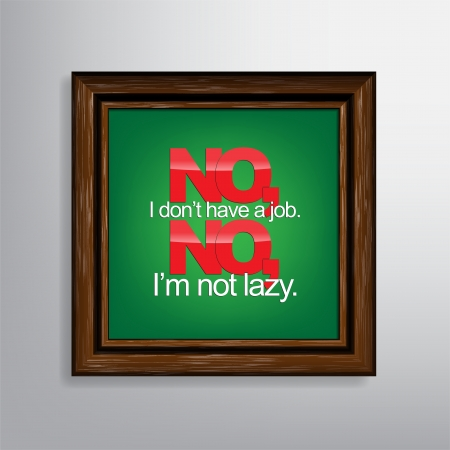 sarc�stico: No, no tengo un trabajo. No, no soy perezoso. Fondo sarc�stico.