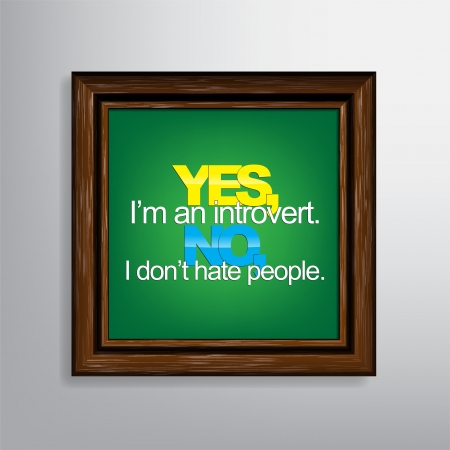 introvert: Yes, Im an introvert. No, I dont hate people. Sarcastic background. Illustration