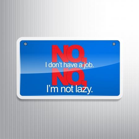 いいえ、私は仕事を持っていません。いいえ、私は怠け者ではないです。皮肉な背景。