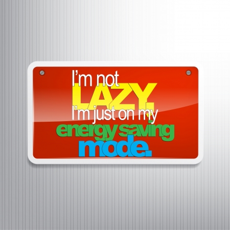 sarcastic: Im not lazy, Im just on my energy saving mode. Sarcastic backgrpound.