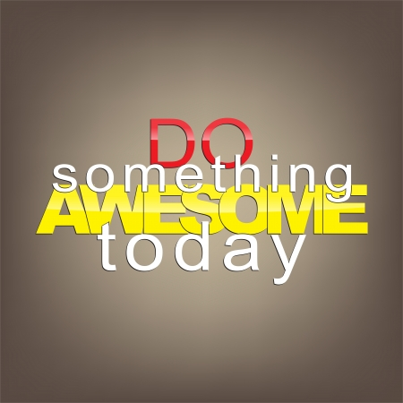 sarcastic: Do something awesome today. Motivational background. Illustration
