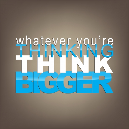 Whatever you're thinking, think bigger. Motivational background. Vector