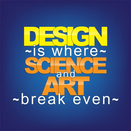 even: Design is where science and art break even. Motivational background. Illustration
