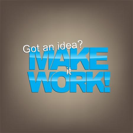 got: Got an idea? Make it work! Motivational background. Illustration