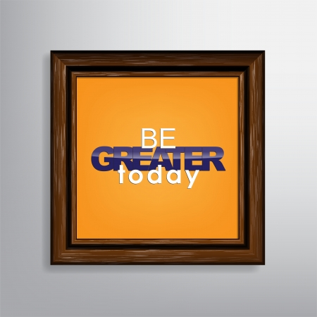 Be greater today. Motivational canvas background. Vector