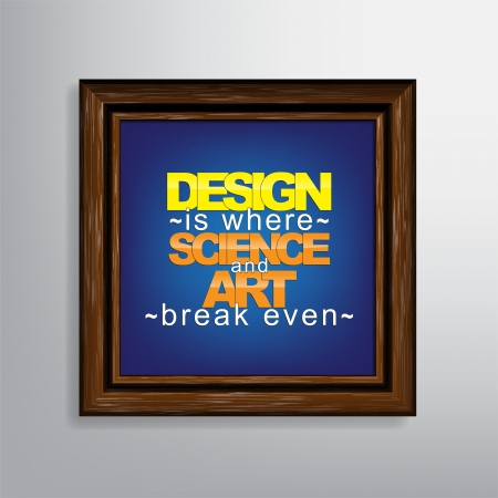 even: Design is where science and art break even. Motivational canvas background.