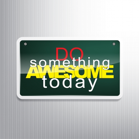 sarcastic: Do something awesome today. Motivational sign. Illustration