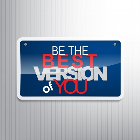 Be the best version of you. Motivational sign. Vector