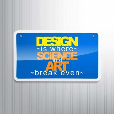 even: Design is where science and art break even. Motivational sign.