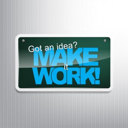 got: Got an idea? Make it work! Motivational sign.