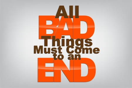 All bad things must come to an end. Motivational background.
