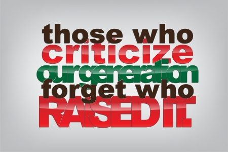 those: Those who criticize our generation forget who raised it. Motivational background.