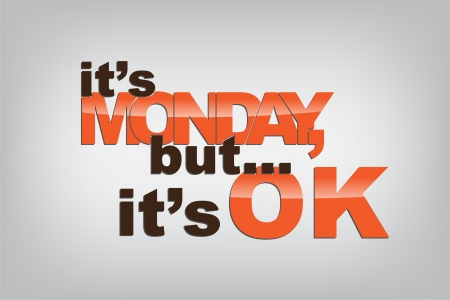 sarcastic: Its Monday, but... its OK. Motivational background. Illustration