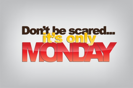 sarcastic: Dont be scared.... its only Monday. Motivational background.