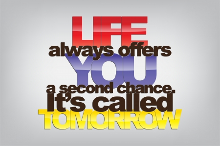 sarcastic: Life always offers you a second chance. Its called tomorrow. Motivational background. Illustration