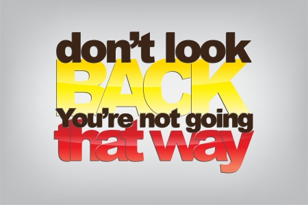 hopeful: Dont look back. Youre not going that way. Motivational background. Illustration