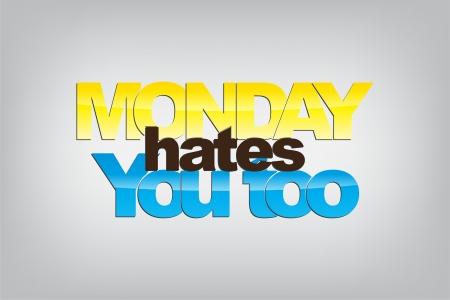 i nobody: Monday hates you too. Motivational background.