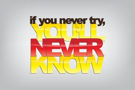 never: If you never try, youll never know. Motivational background.