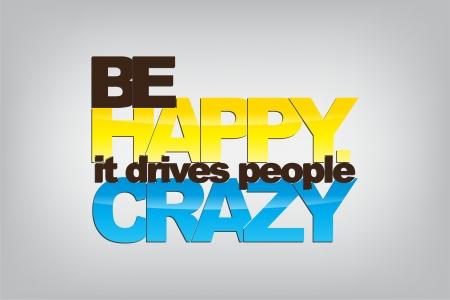 gente loca: Sé feliz. Se lleva a la gente loca. Fondo de motivación. Vectores
