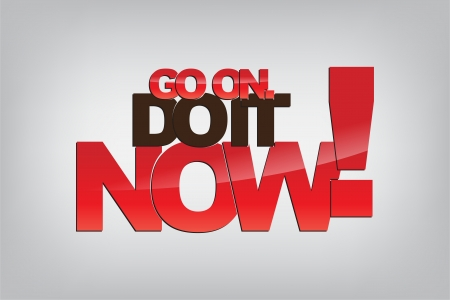 Go on. Do it NOW! Motivational background. Vector