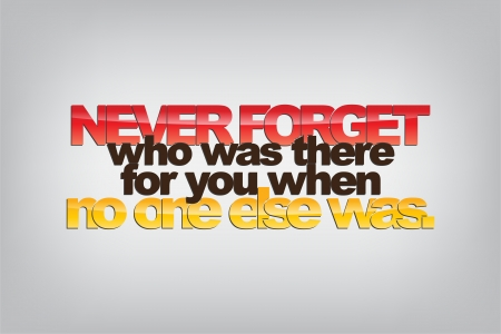 Never forget who was there for you when no one else was. Typography poster. Motivational background. Vector