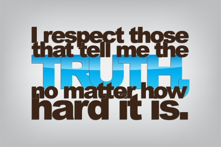 I respect those that tell me the truth, no matter how hard it is. Typography poster. Motivational background. Illustration