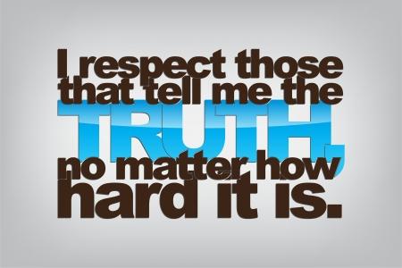 how: Yo respeto a los que me diga la verdad, no importa lo dif�cil que es. Cartel de la tipograf�a. Fondo de motivaci�n. Vectores