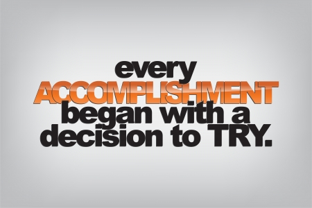 Every accomplishment began with a decision to try. Typography poster. Motivational background.