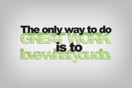 great work: The only way to do great work is to love what you do. Typography poster. Motivational Background