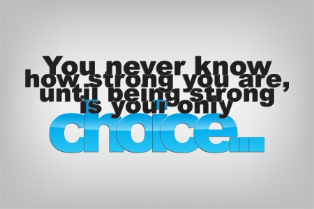know how: You never know how strong you are, until being strong is your only choice. Typography poster. Motivational Background