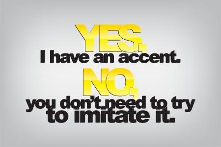 essayer: Oui, j'ai un accent. Non, vous n'avez pas besoin d'essayer de l'imiter. affiche de typographie. Contexte de motivation Illustration