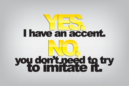 Yes, I have an accent. No, you don't need to try to imitate it. Typography poster. Motivational Background Stock Vector - 22731502