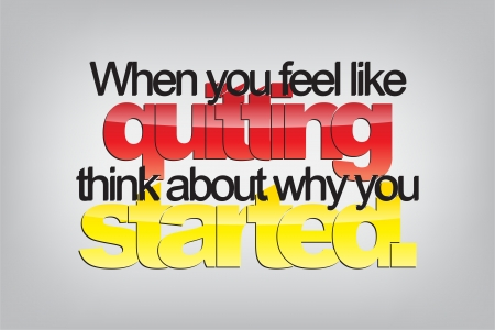 When you feel like quitting, think about why you started.Typography poster. Motivational Background  Illustration