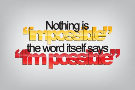 Nothing is 'impossible'. The word itself says 'I'm possible'. Typography poster. Motivational Background  Vector