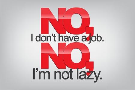 いいえ、私は仕事を持っていません。いいえ、私は怠け者ではないです。タイポグラフィ ポスター。動機の背景。  イラスト・ベクター素材