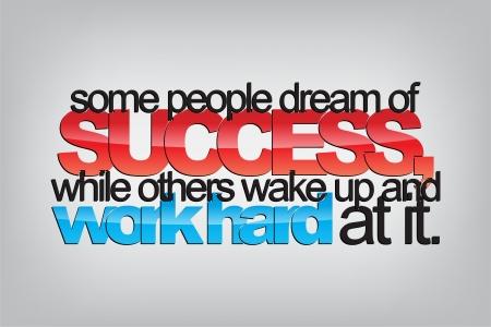 Algunas personas sueñan con el éxito, mientras que otros se despiertan y trabajan duro en ello. Cartel de la tipografía. Motivación de fondo