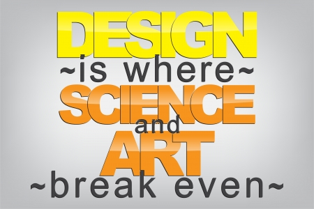 even: Design is where science and art break even. Typography poster. Motivational Background