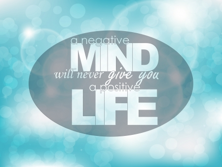 affirmative: A negative mind will never give you a positive life. Typography background. Motivational poster. Illustration