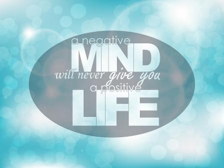 positivismo: Una mente negativa nunca te dar� una vida positiva. Fondo de la tipograf�a. Cartel de motivaci�n.