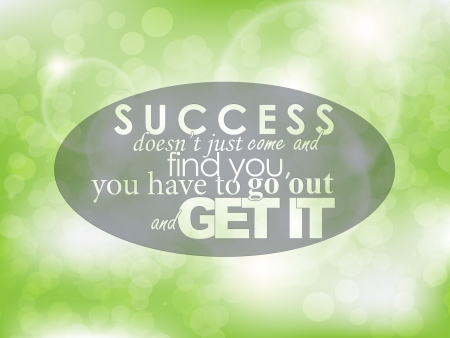 Success doesnt just came and find you, you have to go out and get it. Typography background. Motivational quote. Vector