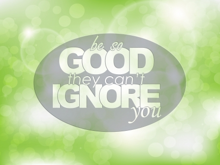 ignore: Be so good they cant ignore you. Typography background. Motivational poster Illustration